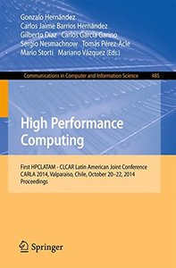 High Performance Computing: First HPCLATAM - CLCAR Latin American Joint Conference, CARLA 2014, Valparaiso, Chile, October 20-22, 2014. Proceedings (Communications in Computer and Information Science)-cover