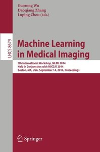 Machine Learning in Medical Imaging: 5th International Workshop, MLMI 2014, Held in Conjunction with MICCAI 2014, Boston, MA, USA, September 14, 2014, Proceedings (Lecture Notes in Computer Science)-cover