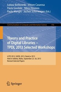 Theory and Practice of Digital Libraries -- TPDL 2013 Selected Workshops: LCPD 2013, SUEDL 2013, DataCur 2013, Held in Valletta, Malta, September ... in Computer and Information Science)-cover