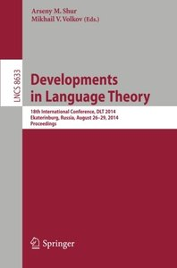 Developments in Language Theory: 18th International Conference, DLT 2014, Ekaterinburg, Russia, August 26-29, 2014. Proceedings (Lecture Notes in Computer Science)