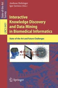 Interactive Knowledge Discovery and Data Mining in Biomedical Informatics: State-of-the-Art and Future Challenges (Lecture Notes in Computer Science)-cover