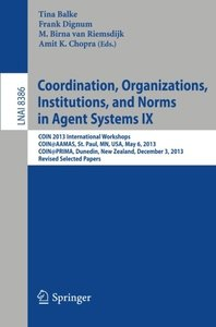 Coordination, Organizations, Institutions, and Norms in Agent Systems IX: COIN 2013 International Workshops, COIN@AAMAS, St. Paul, MN, USA, May 6, ... Papers (Lecture Notes in Computer Science)-cover