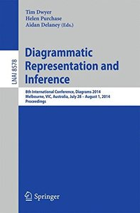 Diagrammatic Representation and Inference: 8th International Conference, Diagrams 2014, Melbourne, VIC, Australia, July 28 - August 1, 2014, Proceedings (Lecture Notes in Computer Science)-cover