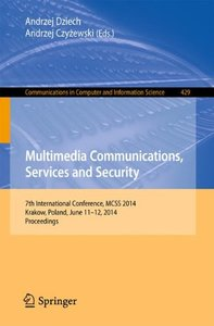 Multimedia Communications, Services and Security: 7th International Conference, MCSS 2014, Krakow, Poland, June 11-12, 2014. Proceedings (Communications in Computer and Information Science)-cover