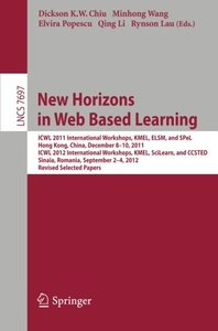 New Horizons in Web Based Learning: ICWL 2011 International Workshops, KMEL, ELSM, and SPeL, Hong Kong, December 8-19, 2011; ICWL 2012 International ... Papers (Lecture Notes in Computer Science)-cover