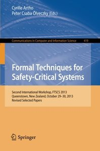 Formal Techniques for Safety-Critical Systems: Second International Workshop, FTSCS 2013, Queenstown, New Zealand, October 29--30, 2013. Revised ... in Computer and Information Science)
