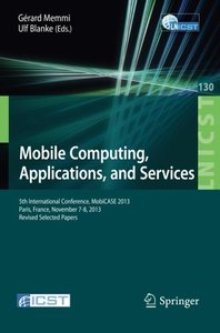 Mobile Computing, Applications, and Services: 5th International Conference, MobiCase 2013, Paris, France, November 7-8, 2013, Revised Selected Papers ... and Telecommunications Engineering)-cover