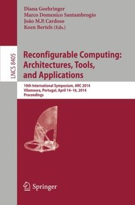 Reconfigurable Computing: Architectures, Tools, and Applications: 10th International Symposium, ARC 2014, Vilamoura, Portugal, April 14-16, 2014. Proceedings (Lecture Notes in Computer Science)-cover
