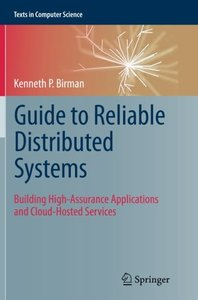 Guide to Reliable Distributed Systems: Building High-Assurance Applications and Cloud-Hosted Services (Texts in Computer Science)-cover