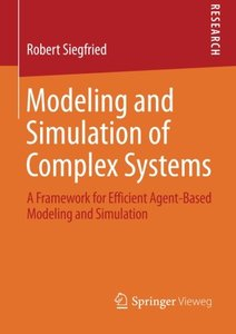 Modeling and Simulation of Complex Systems: A Framework for Efficient Agent-Based Modeling and Simulation
