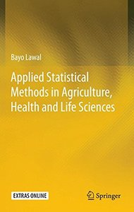 Applied Statistical Methods in Agriculture, Health and Life Sciences
