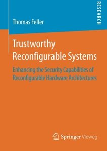 Trustworthy Reconfigurable Systems: Enhancing the Security Capabilities of Reconfigurable Hardware Architectures-cover