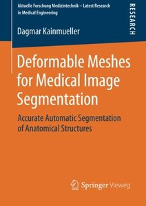 Deformable Meshes for Medical Image Segmentation: Accurate Automatic Segmentation of Anatomical Structures (Aktuelle Forschung Medizintechnik - Latest Research in Medical Engineering)-cover