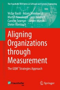Aligning Organizations Through Measurement: The GQM+Strategies Approach (The Fraunhofer IESE Series on Software and Systems Engineering)-cover