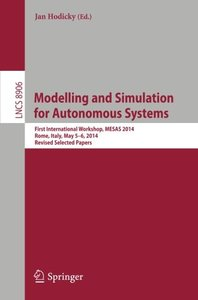 Modelling and Simulation for Autonomous Systems: First International Workshop, MESAS 2014, Rome, Italy, May 5-6, 2014, Revised Selected Papers (Lecture Notes in Computer Science)-cover