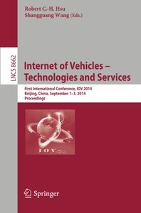 Internet of Vehicles -- Technologies and Services: First International Conference, IOV 2014, Beijing, China, September 1-3, 2014, Proceedings (Lecture ... Applications, incl. Internet/Web, and HCI)-cover