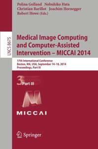 Medical Image Computing and Computer-Assisted Intervention - MICCAI 2014: 17th International Conference, Boston, MA, USA, September 14-18, 2014, ... Part III (Lecture Notes in Computer Science)-cover
