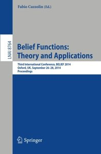 Belief Functions: Theory and Applications: Third International Conference, BELIEF 2014, Oxford, UK, September 26-28, 2014. Proceedings (Lecture Notes in Computer Science)-cover