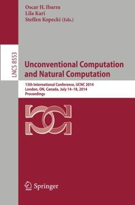 Unconventional Computation and Natural Computation: 13th International Conference, UCNC 2014, London, ON, Canada, July 14-18, 2014, Proceedings (Lecture Notes in Computer Science)-cover