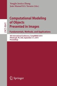 Computational Modeling of Objects Presented in Images: Fundamentals, Methods, and Applications: 4th International Conference, CompIMAGE 2014, ... (Lecture Notes in Computer Science)-cover
