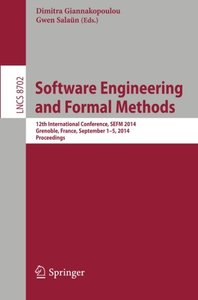 Software Engineering and Formal Methods: 12th International Conference, SEFM 2014, Grenoble, France, September 1-5, 2014, Proceedings (Lecture Notes in Computer Science)-cover
