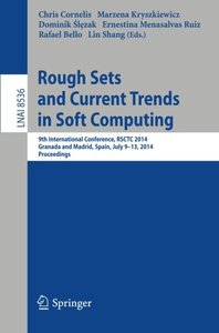 Rough Sets and Current Trends in Computing: 9th International Conference, RSCTC 2014, Granada and Madrid, Spain, July 9-13, 2014, Proceedings (Lecture ... / Lecture Notes in Artificial Intelligence)