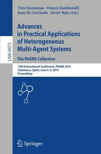 Advances in Practical Applications of Heterogeneous Multi-Agent Systems - The PAAMS Collection: 12th International Conference, PAAMS 2014, Salamanca, ... (Lecture Notes in Computer Science)