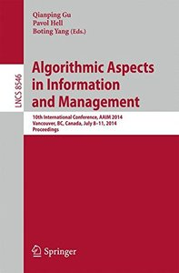 Algorithmic Aspects in Information and Management: 10th International Conference, AAIM 2014, Vancouver, BC, Canada, July 8-11, 2014, Proceedings (Lecture Notes in Computer Science)-cover