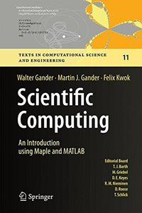 Scientific Computing -  An Introduction using Maple and MATLAB (Texts in Computational Science and Engineering)