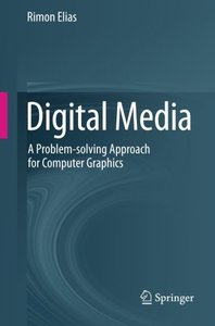 Digital Media: A Problem-solving Approach for Computer Graphics