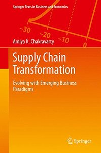 Supply Chain Transformation: Evolving with Emerging Business Paradigms (Springer Texts in Business and Economics)-cover
