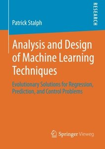 Analysis and Design of Machine Learning Techniques: Evolutionary Solutions for Regression, Prediction, and Control Problems-cover