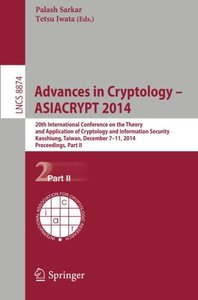 Advances in Cryptology -- ASIACRYPT 2014: 20th International Conference on the Theory and Application of Cryptology and Information Security, ... Computer Science / Security and Cryptology)-cover