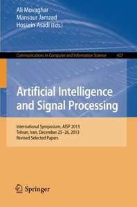 Artificial Intelligence and Signal Processing: International Symposium, AISP 2013, Tehran, Iran, December 25-26, 2013, Revised Selected Papers (Communications in Computer and Information Science)-cover