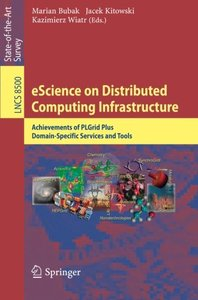 eScience on Distributed Computing Infrastructure: Achievements of PLGrid Plus Domain-Specific Services and Tools (Lecture Notes in Computer Science / ... Applications, incl. Internet/Web, and HCI)-cover