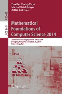 Mathematical Foundations of Computer Science 2014: 39th International Symposium, MFCS 2014, Budapest, Hungary, August 26-29, 2014. Proceedings, Part I (Lecture Notes in Computer Science)-cover