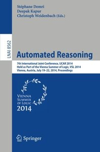 Automated Reasoning: 7th International Joint Conference, IJCAR 2014, Held as Part of the Vienna Summer of Logic, Vienna, Austria, July 19-22, 2014, Proceedings (Lecture Notes in Computer Science)-cover
