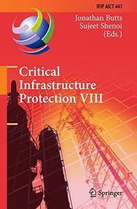 Critical Infrastructure Protection VIII: 8th IFIP WG 11.10 International Conference, ICCIP 2014, Arlington, VA, USA, March 17-19, 2014, Revised ... in Information and Communication Technology)-cover