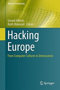 Hacking Europe: From Computer Cultures to Demoscenes (History of Computing)-cover