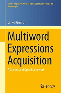Multiword Expressions Acquisition: A Generic and Open Framework (Theory and Applications of Natural Language Processing)-cover