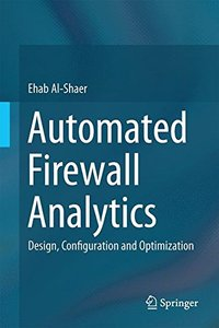 Automated Firewall Analytics: Design, Configuration and Optimization