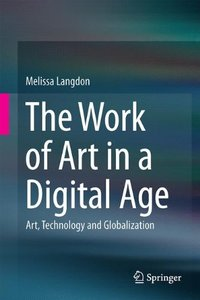 The Work of Art in a Digital Age: Art, Technology and Globalisation-cover