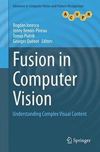 Fusion in Computer Vision: Understanding Complex Visual Content (Advances in Computer Vision and Pattern Recognition)-cover