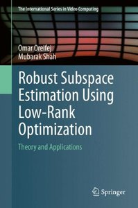 Robust Subspace Estimation Using Low-Rank Optimization: Theory and Applications (The International Series in Video Computing)