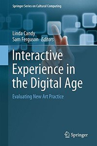 Interactive Experience in the Digital Age: Evaluating New Art Practice (Springer Series on Cultural Computing)