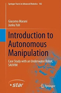 Introduction to Autonomous Manipulation: Case Study with an Underwater Robot, SAUVIM (Springer Tracts in Advanced Robotics)-cover