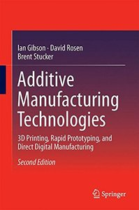 Additive Manufacturing Technologies: 3D Printing, Rapid Prototyping, and Direct Digital Manufacturing-cover