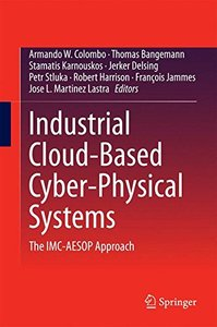 Industrial Cloud-Based Cyber-Physical Systems: The IMC-AESOP Approach-cover