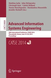 Advanced Information Systems Engineering: 26th International Conference, CAiSE 2014, Thessaloniki, Greece, June 16-20, 2014, Proceedings (Lecture Notes in Computer Science)-cover