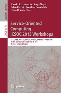 Service-Oriented Computing--ICSOC 2013 Workshops: CCSA, CSB, PASCEB, SWESE, WESOA, and PhD Symposium, Berlin, Germany, December 2-5, 2013. Revised Selected Papers (Lecture Notes in Computer Science)-cover